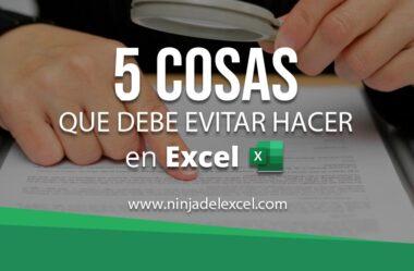 5 Cosas que Debe EVITAR Hacer en Excel